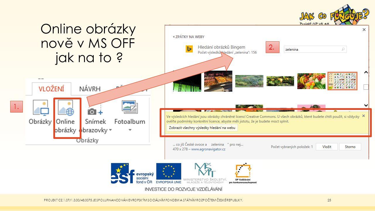 Online obrázky nově v MS OFF jak na to ? PROJEKT CZ.1.07/1.3.00/48.0075 JE SPOLUFINANCOVÁN EVROPSKÝM SOCIÁLNÍM FONDEM A STÁTNÍM ROZPOČTEM ČESKÉ REPUBL