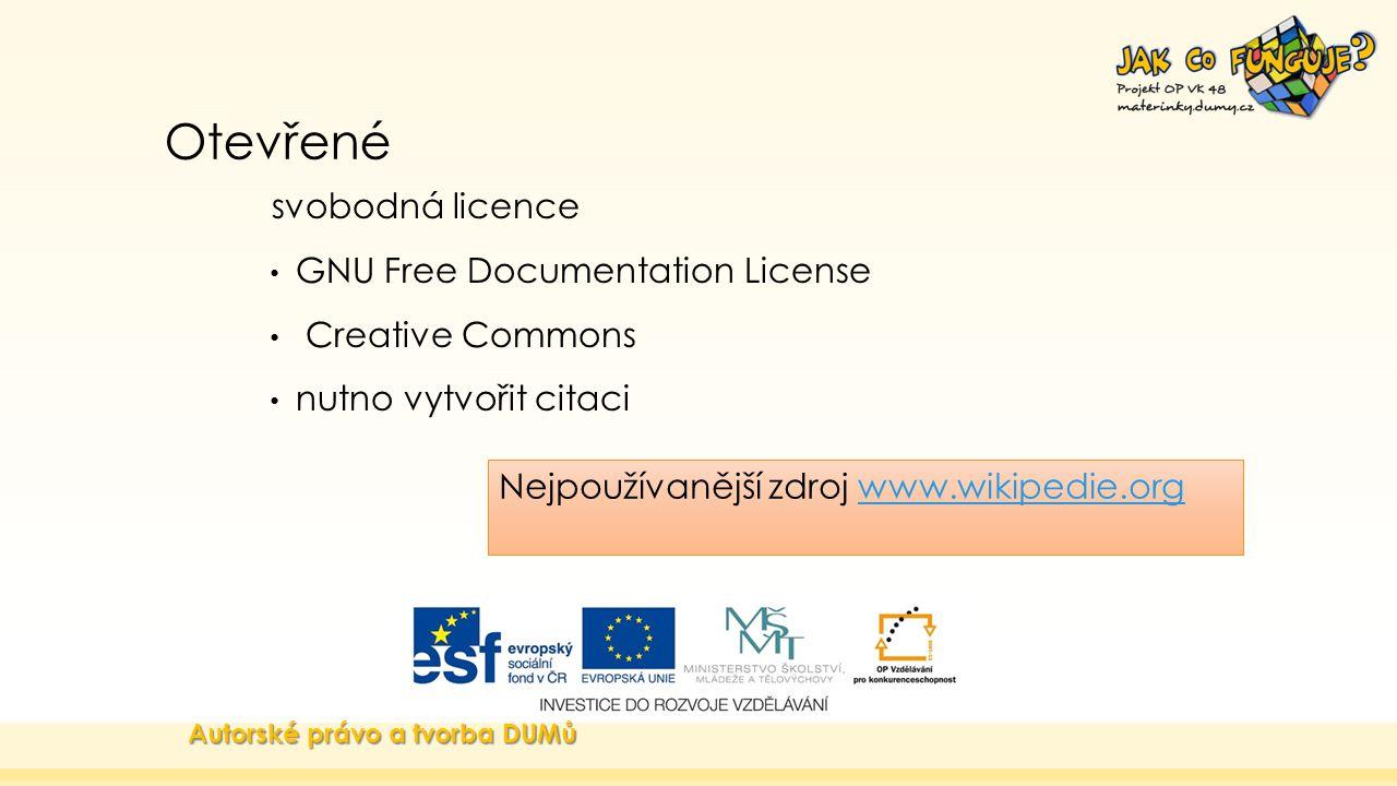 Otevřené svobodná licence GNU Free Documentation License Creative Commons nutno vytvořit citaci Autorské právo a tvorba DUMů Nejpoužívanější zdroj www