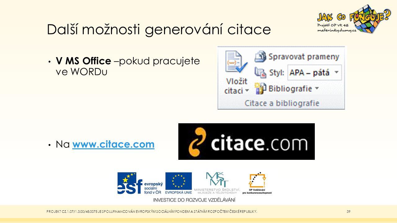 Další možnosti generování citace V MS Office –pokud pracujete ve WORDu Na www.citace.comwww.citace.com PROJEKT CZ.1.07/1.3.00/48.0075 JE SPOLUFINANCOV