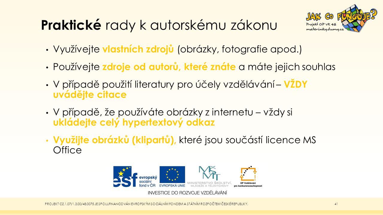 Praktické rady k autorskému zákonu Využívejte vlastních zdrojů (obrázky, fotografie apod.) Používejte zdroje od autorů, které znáte a máte jejich souh