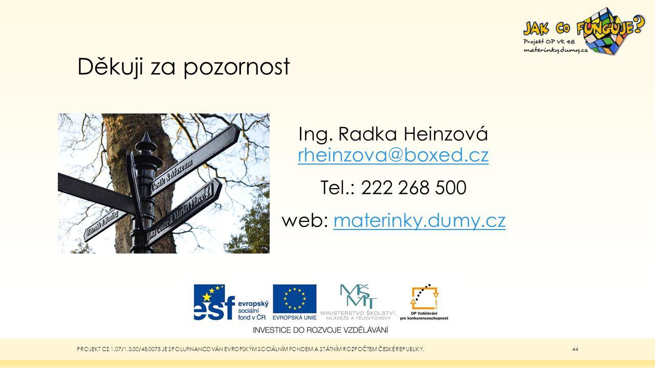 Děkuji za pozornost Ing. Radka Heinzová rheinzova@boxed.cz rheinzova@boxed.cz Tel.: 222 268 500 web: materinky.dumy.czmaterinky.dumy.cz PROJEKT CZ.1.0