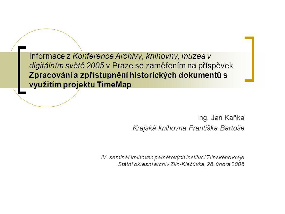Informace z Konference Archivy, knihovny, muzea v digitálním světě 2005 v Praze se zaměřením na příspěvek Zpracování a zpřístupnění historických dokumentů s využitím projektu TimeMap Ing.
