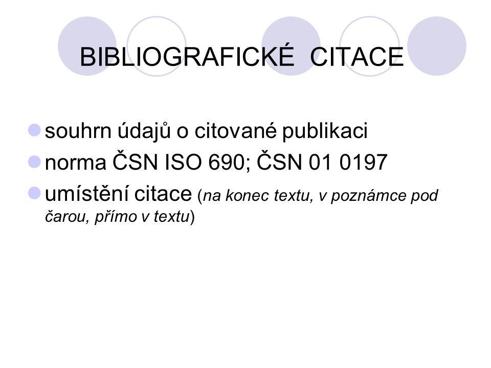 BIBLIOGRAFICKÉ CITACE souhrn údajů o citované publikaci norma ČSN ISO 690; ČSN 01 0197 umístění citace (na konec textu, v poznámce pod čarou, přímo v textu)