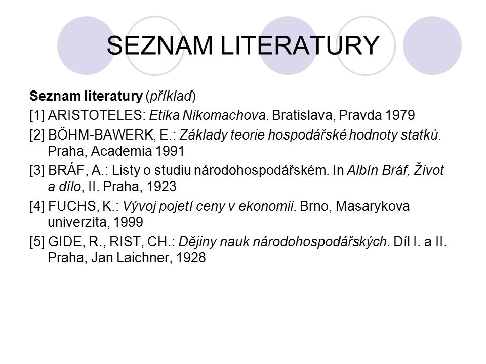 SEZNAM LITERATURY Seznam literatury (příklad) [1] ARISTOTELES: Etika Nikomachova.