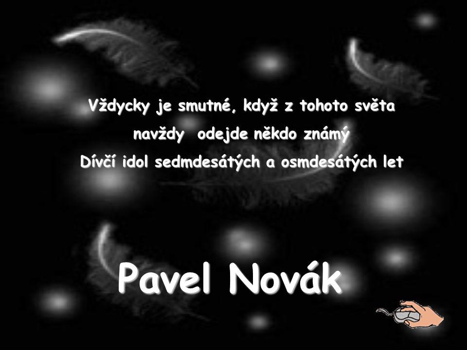 Vždycky je smutné, když z tohoto světa navždy odejde někdo známý Dívčí idol sedmdesátých a osmdesátých let Pavel Novák