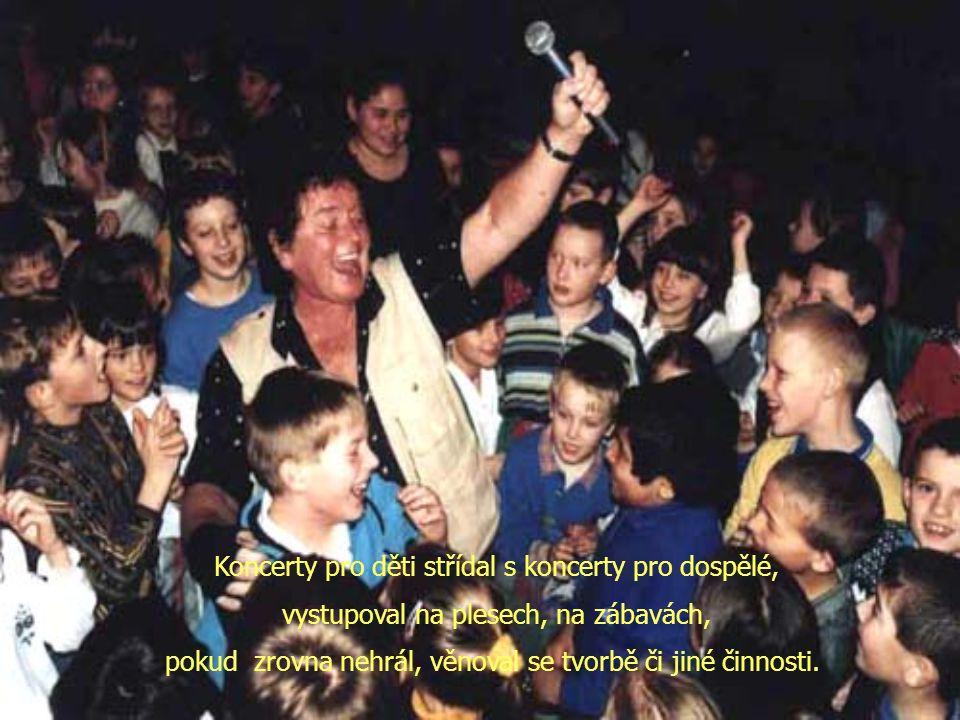 Koncerty pro děti střídal s koncerty pro dospělé, vystupoval na plesech, na zábavách, pokud zrovna nehrál, věnoval se tvorbě či jiné činnosti.