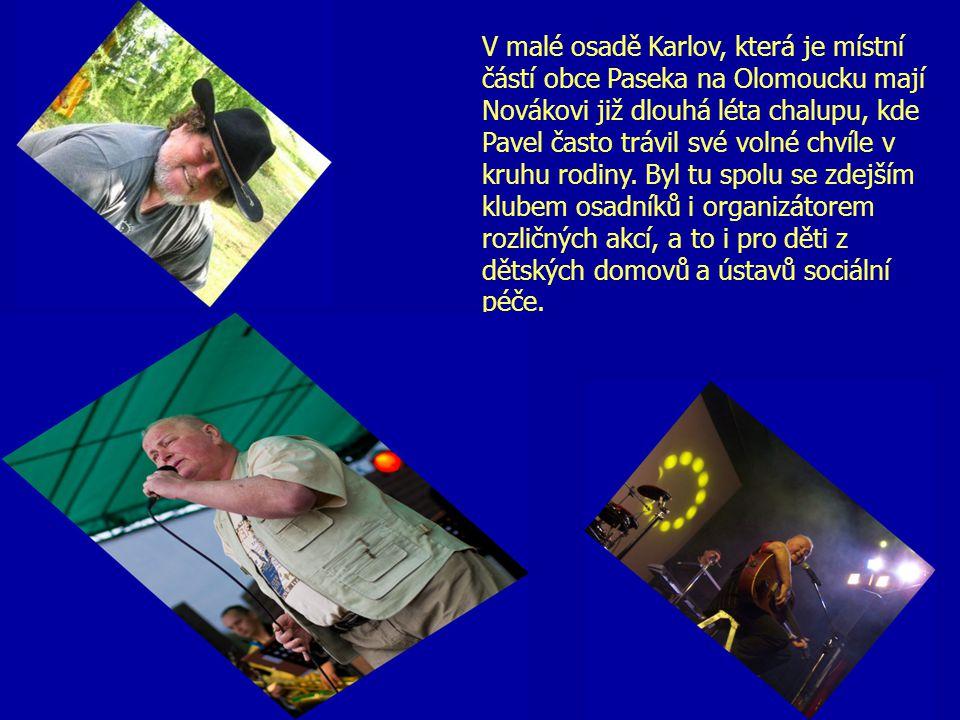 V malé osadě Karlov, která je místní částí obce Paseka na Olomoucku mají Novákovi již dlouhá léta chalupu, kde Pavel často trávil své volné chvíle v kruhu rodiny.