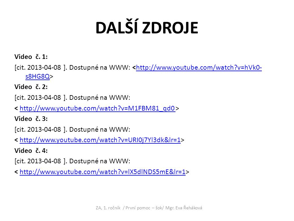 DALŠÍ ZDROJE Video č. 1: [cit. 2013-04-08 ]. Dostupné na WWW: http://www.youtube.com/watch?v=hVk0- s8HG8Q Video č. 2: [cit. 2013-04-08 ]. Dostupné na