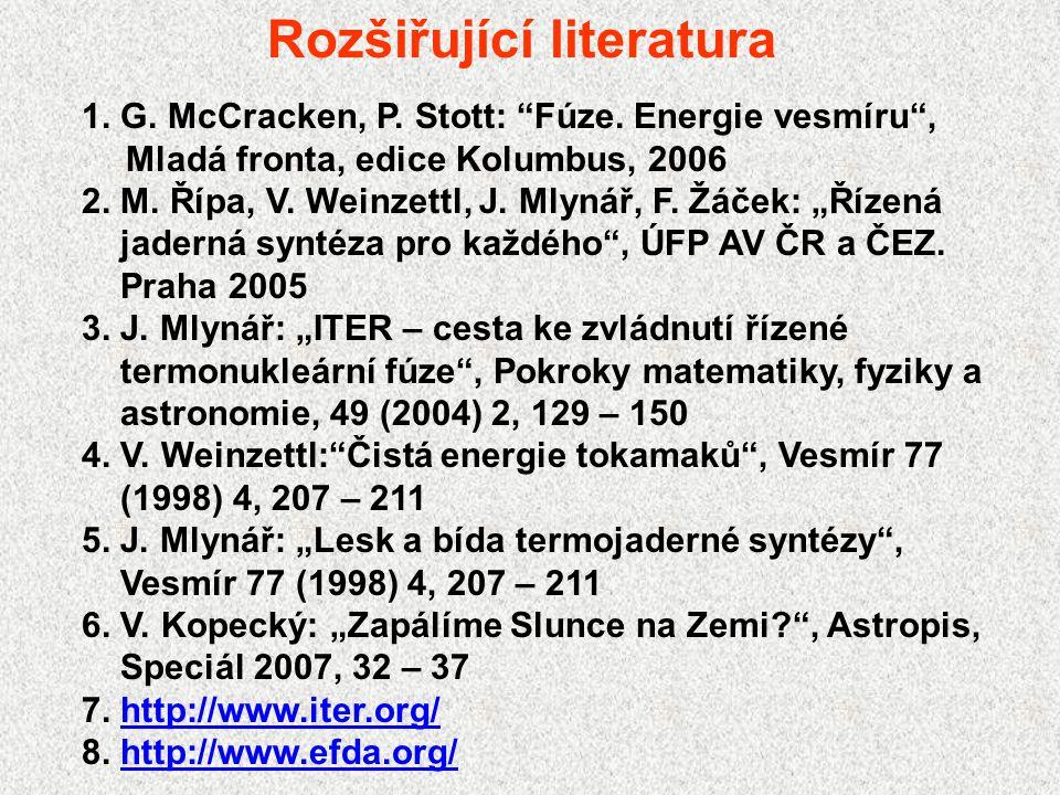 "Rozšiřující literatura 1. G. McCracken, P. Stott: ""Fúze. Energie vesmíru"", Mladá fronta, edice Kolumbus, 2006 2. M. Řípa, V. Weinzettl, J. Mlynář, F."