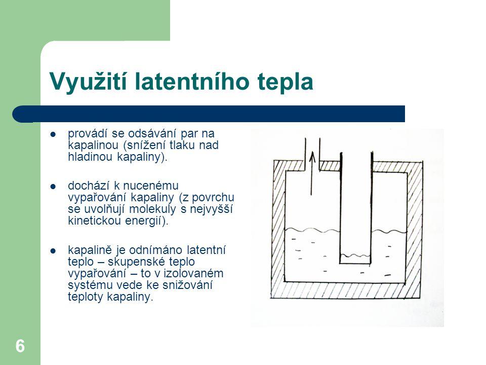 6 Využití latentního tepla provádí se odsávání par na kapalinou (snížení tlaku nad hladinou kapaliny).