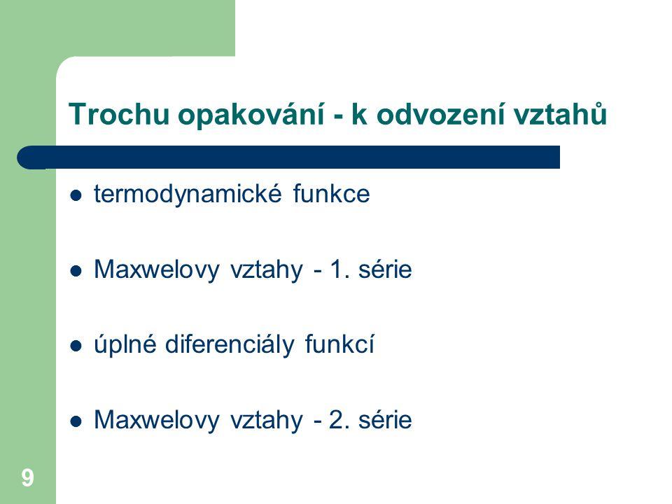 9 Trochu opakování - k odvození vztahů termodynamické funkce Maxwelovy vztahy - 1.