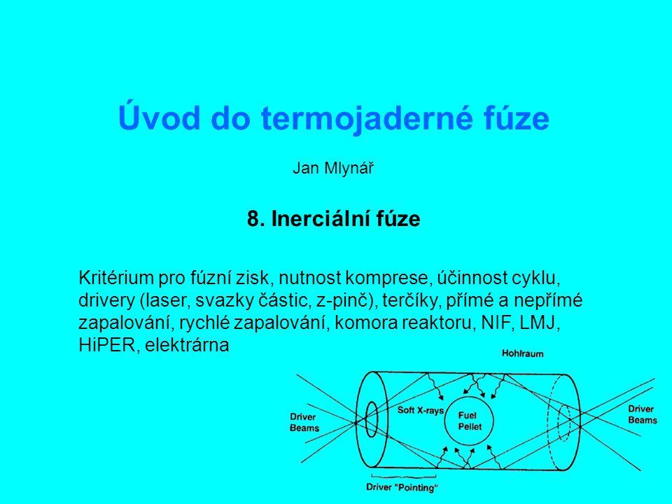 Úvod do termojaderné fúze8: Inerciální fúze1 Úvod do termojaderné fúze Jan Mlynář 8. Inerciální fúze Kritérium pro fúzní zisk, nutnost komprese, účinn