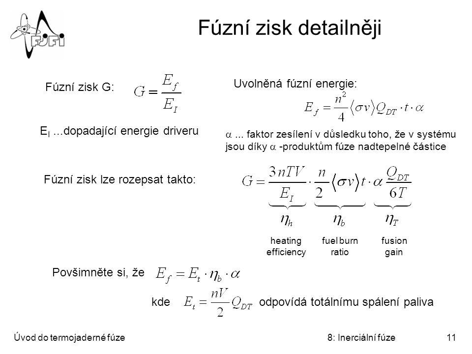 Úvod do termojaderné fúze8: Inerciální fúze11 Fúzní zisk detailněji Uvolněná fúzní energie: Fúzní zisk G: ... faktor zesílení v důsledku toho, že v s