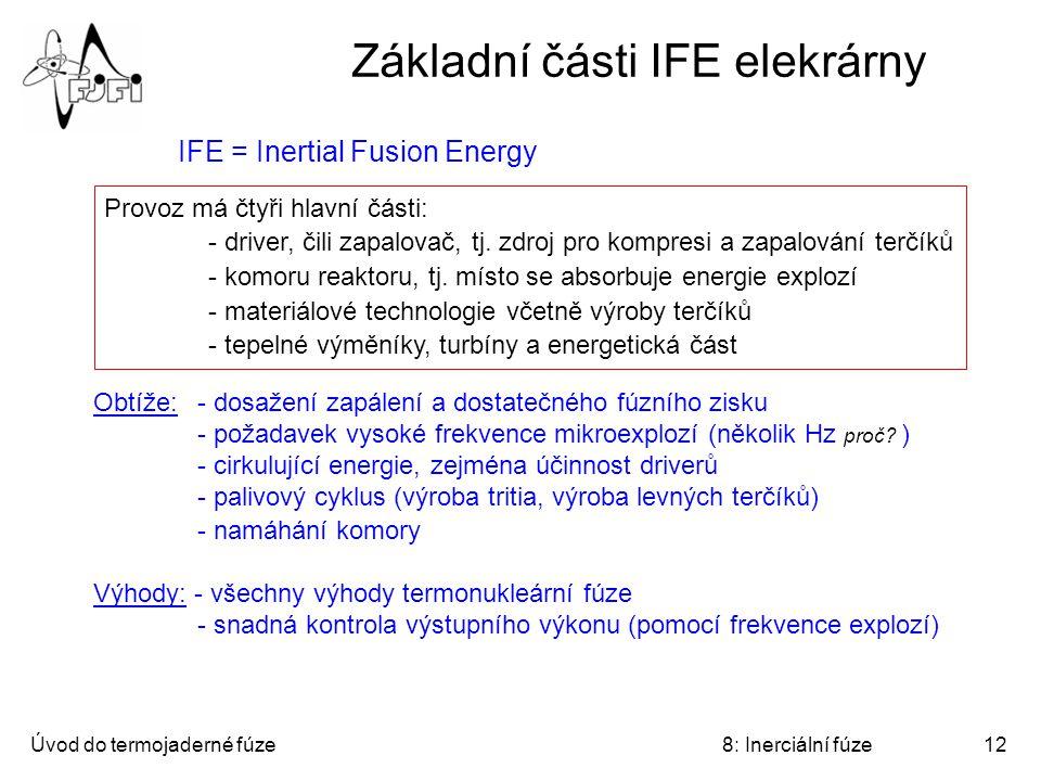 Úvod do termojaderné fúze8: Inerciální fúze12 Základní části IFE elekrárny Provoz má čtyři hlavní části: - driver, čili zapalovač, tj. zdroj pro kompr