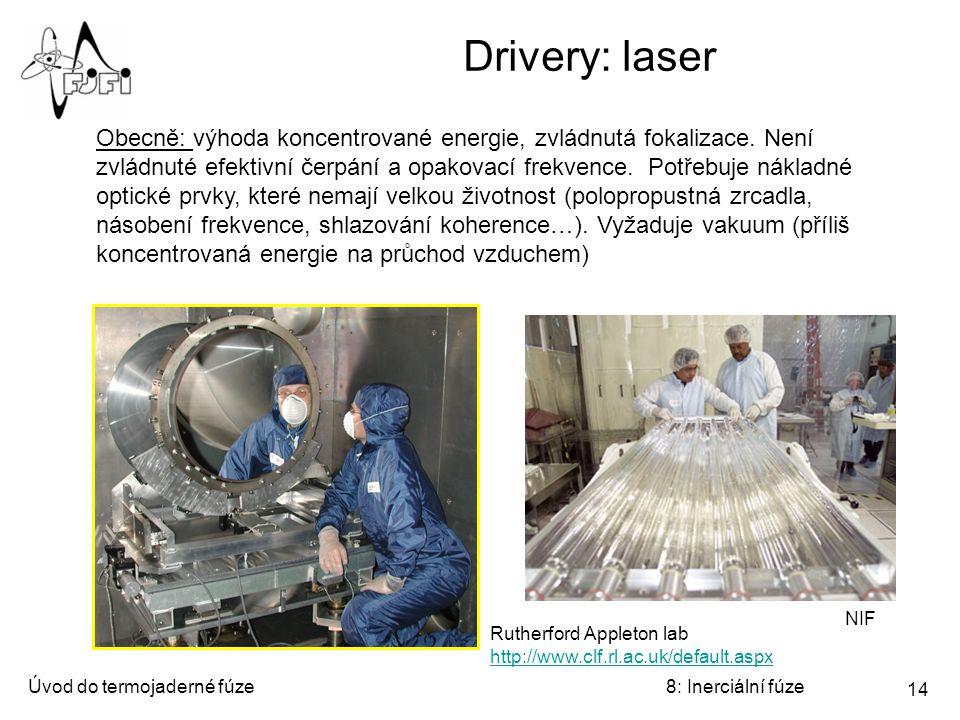 Úvod do termojaderné fúze8: Inerciální fúze 14 Drivery: laser Obecně: výhoda koncentrované energie, zvládnutá fokalizace. Není zvládnuté efektivní čer