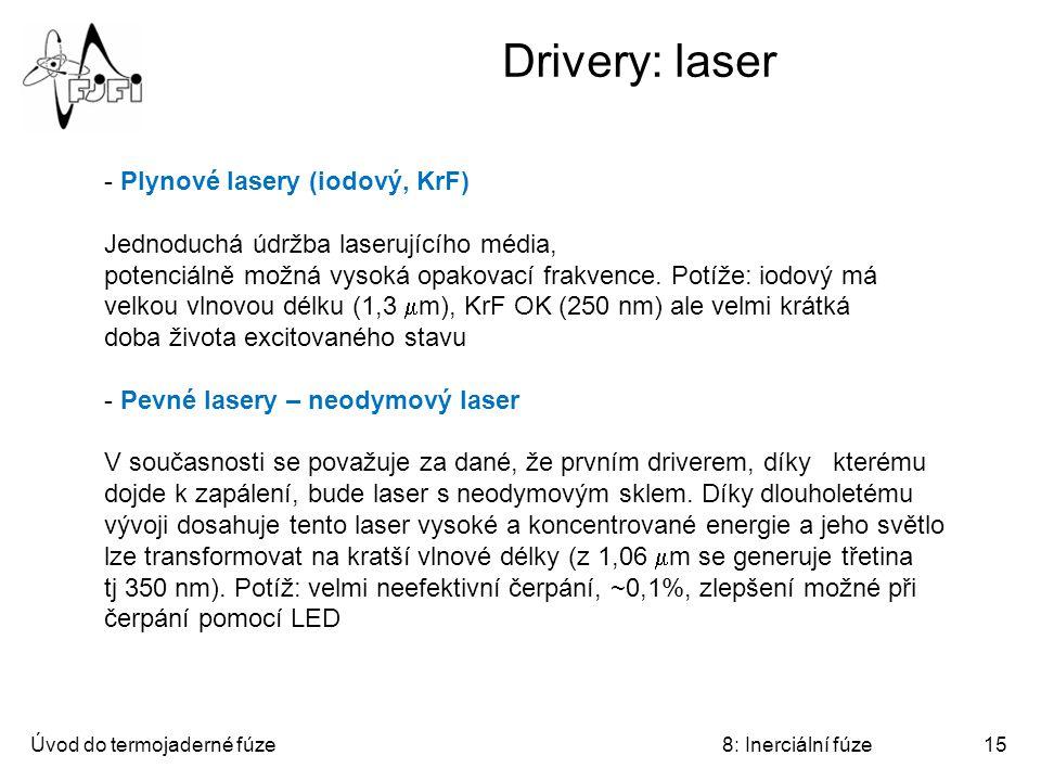 Úvod do termojaderné fúze8: Inerciální fúze15 Drivery: laser - Plynové lasery (iodový, KrF) Jednoduchá údržba laserujícího média, potenciálně možná vysoká opakovací frakvence.