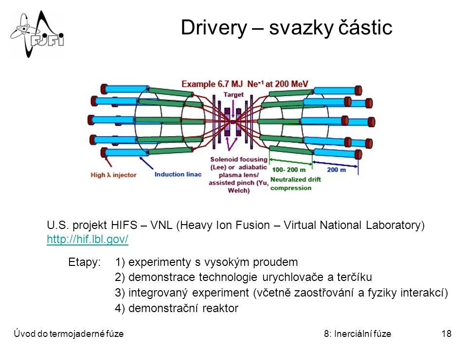 Úvod do termojaderné fúze8: Inerciální fúze18 Drivery – svazky částic U.S. projekt HIFS – VNL (Heavy Ion Fusion – Virtual National Laboratory) http://