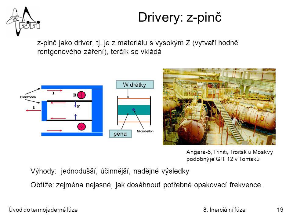 Úvod do termojaderné fúze8: Inerciální fúze19 Drivery: z-pinč Výhody: jednodušší, účinnější, nadějné výsledky Obtíže: zejména nejasné, jak dosáhnout p