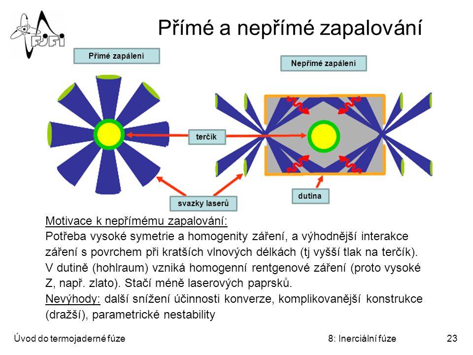 Úvod do termojaderné fúze8: Inerciální fúze23 Přímé a nepřímé zapalování Motivace k nepřímému zapalování: Potřeba vysoké symetrie a homogenity záření,