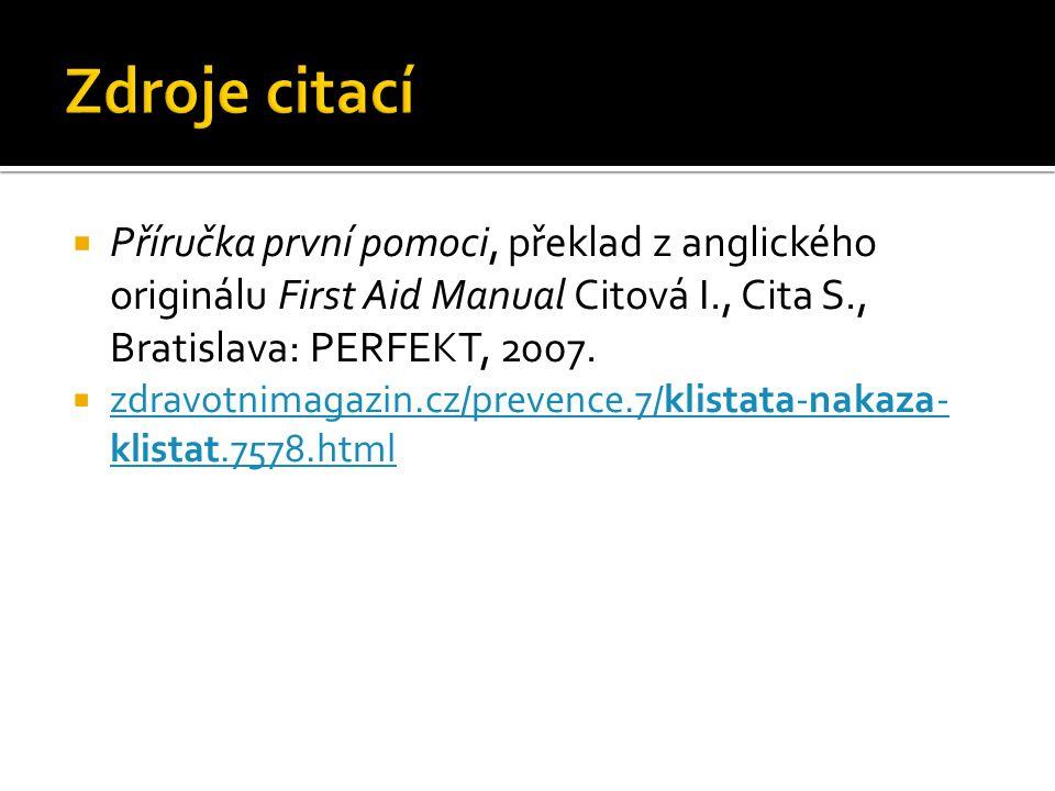  Příručka první pomoci, překlad z anglického originálu First Aid Manual Citová I., Cita S., Bratislava: PERFEKT, 2007.  zdravotnimagazin.cz/prevence