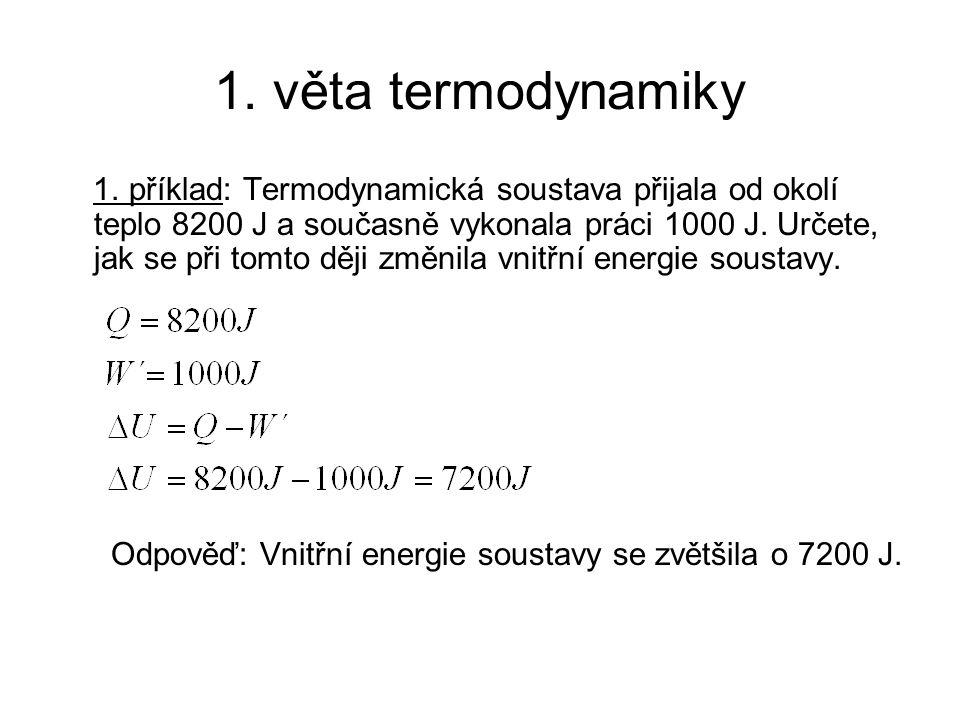 1. příklad: Termodynamická soustava přijala od okolí teplo 8200 J a současně vykonala práci 1000 J.