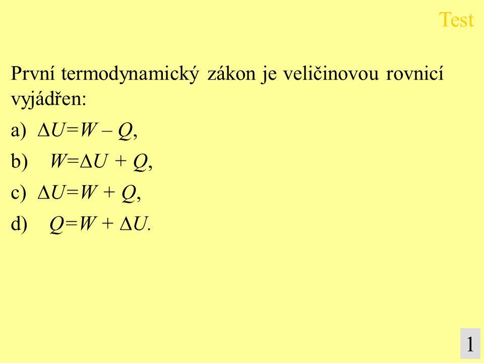 První termodynamický zákon je veličinovou rovnicí vyjádřen: a)  U=W – Q, b) W=  U + Q, c)  U=W + Q, d) Q=W +  U.
