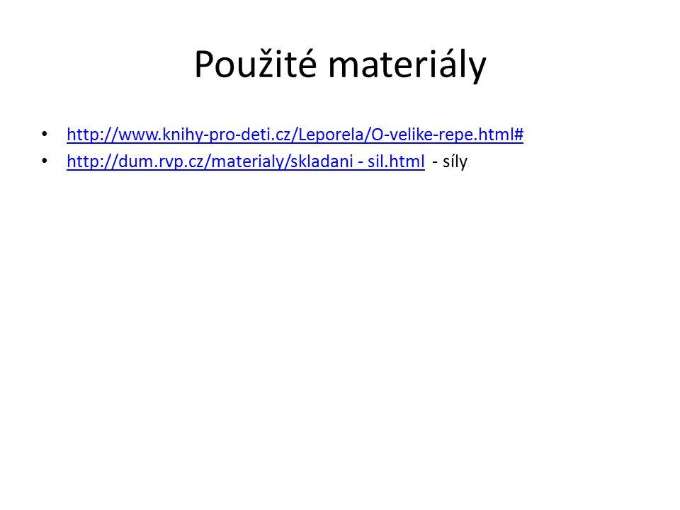 Použité materiály http://www.knihy-pro-deti.cz/Leporela/O-velike-repe.html# http://dum.rvp.cz/materialy/skladani - sil.html - síly http://dum.rvp.cz/materialy/skladani - sil.html