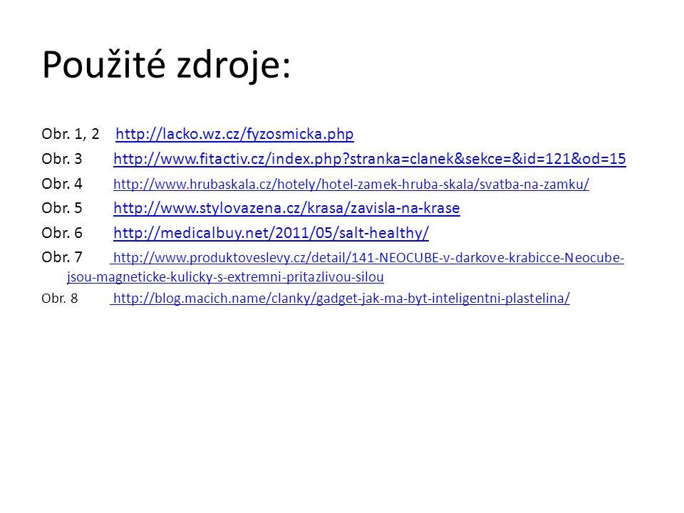 Použité zdroje: Obr. 1, 2 http://lacko.wz.cz/fyzosmicka.phphttp://lacko.wz.cz/fyzosmicka.php Obr. 3 http://www.fitactiv.cz/index.php?stranka=clanek&se