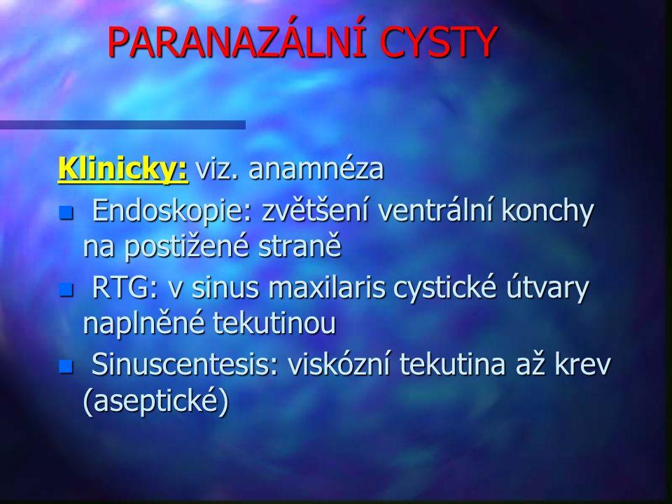PARANAZÁLNÍ CYSTY Klinicky: viz.