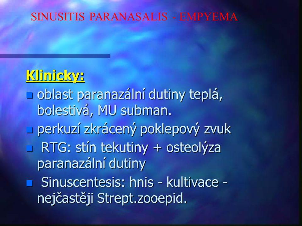 Klinicky: n oblast paranazální dutiny teplá, bolestivá, MU subman.