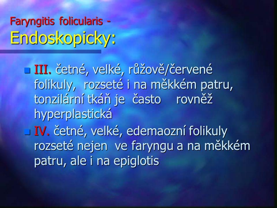 Faryngitis folicularis - Endoskopicky: n III.