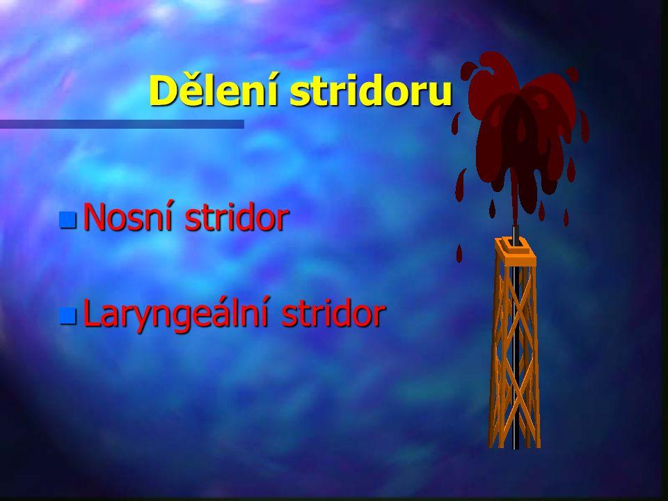 Dělení stridoru n Nosní stridor n Laryngeální stridor