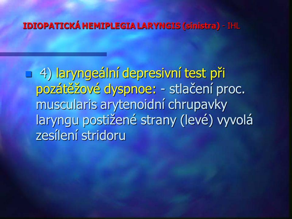 IDIOPATICKÁ HEMIPLEGIA LARYNGIS (sinistra) - IHL n 4) laryngeální depresivní test při pozátěžové dyspnoe: - stlačení proc.