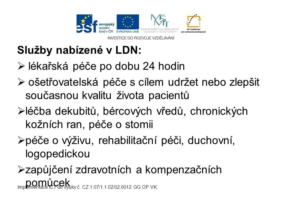 Služby nabízené v LDN:  lékařská péče po dobu 24 hodin  ošetřovatelská péče s cílem udržet nebo zlepšit současnou kvalitu života pacientů  léčba de