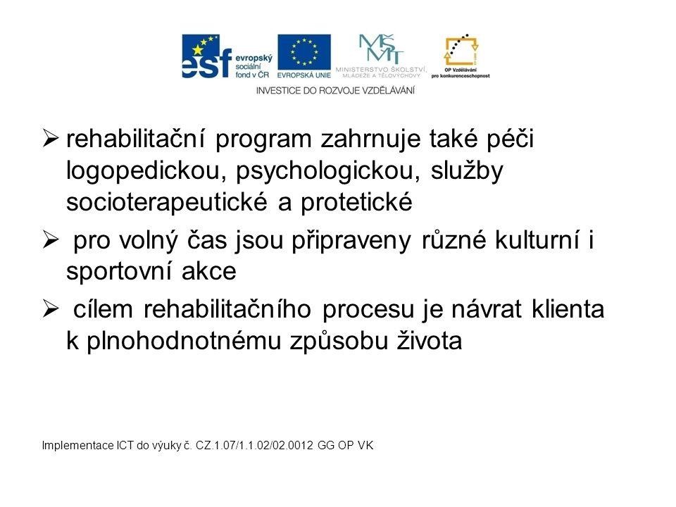  rehabilitační program zahrnuje také péči logopedickou, psychologickou, služby socioterapeutické a protetické  pro volný čas jsou připraveny různé k