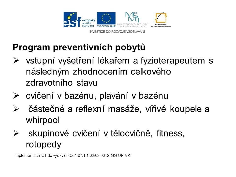 Program preventivních pobytů  vstupní vyšetření lékařem a fyzioterapeutem s následným zhodnocením celkového zdravotního stavu  cvičení v bazénu, pla