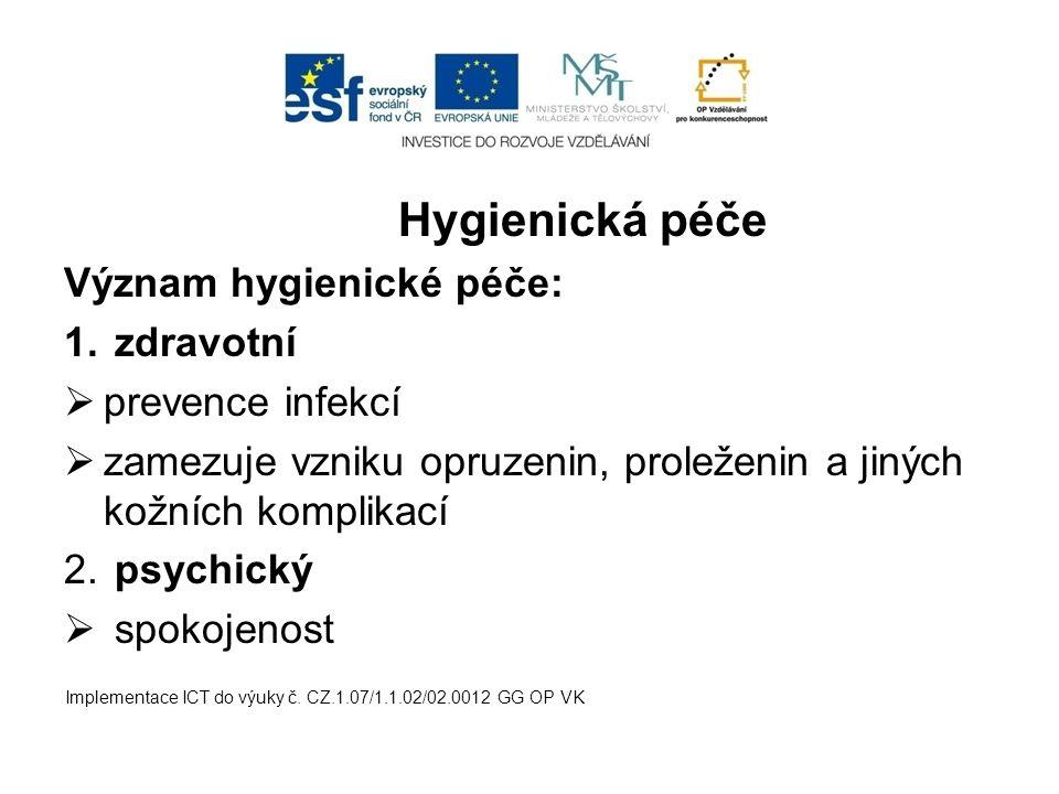 Hygienická péče Význam hygienické péče: 1. zdravotní  prevence infekcí  zamezuje vzniku opruzenin, proleženin a jiných kožních komplikací 2. psychic