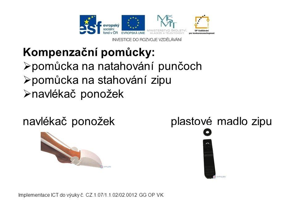 Implementace ICT do výuky č. CZ.1.07/1.1.02/02.0012 GG OP VK Kompenzační pomůcky:  pomůcka na natahování punčoch  pomůcka na stahování zipu  navlék