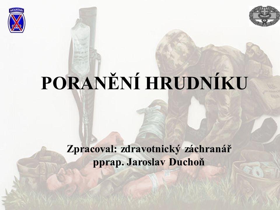 PORANĚNÍ HRUDNÍKU Zpracoval: zdravotnický záchranář pprap. Jaroslav Duchoň