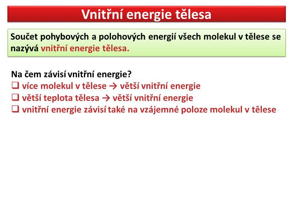 Vnitřní energie tělesa Součet pohybových a polohových energií všech molekul v tělese se nazývá vnitřní energie tělesa. Součet pohybových a polohových