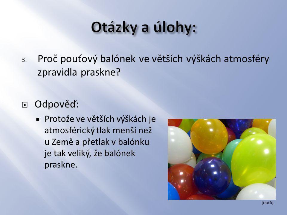 3. Proč pouťový balónek ve větších výškách atmosféry zpravidla praskne?  Odpověď:  Protože ve větších výškách je atmosférický tlak menší než u Země