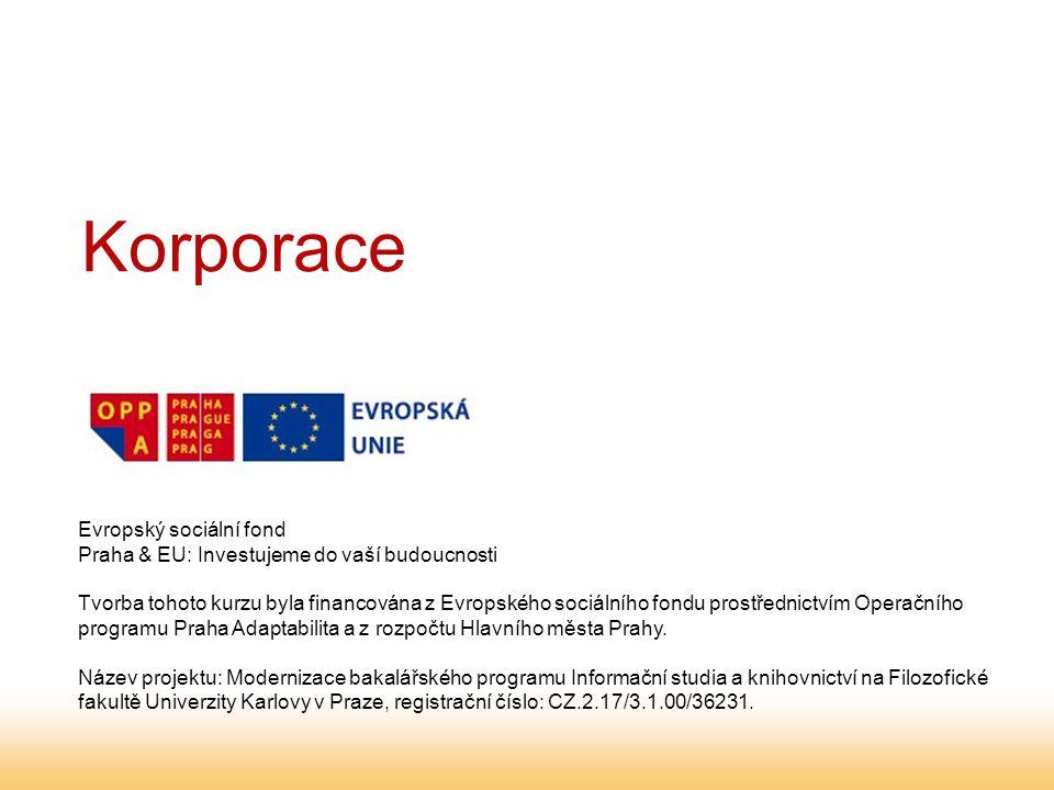 Korporace Evropský sociální fond Praha & EU: Investujeme do vaší budoucnosti Tvorba tohoto kurzu byla financována z Evropského sociálního fondu prostřednictvím Operačního programu Praha Adaptabilita a z rozpočtu Hlavního města Prahy.
