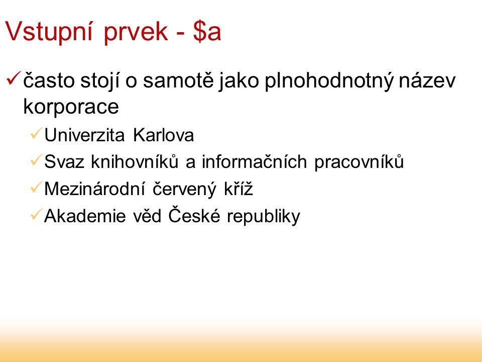 Vstupní prvek - $a často stojí o samotě jako plnohodnotný název korporace Univerzita Karlova Svaz knihovníků a informačních pracovníků Mezinárodní červený kříž Akademie věd České republiky