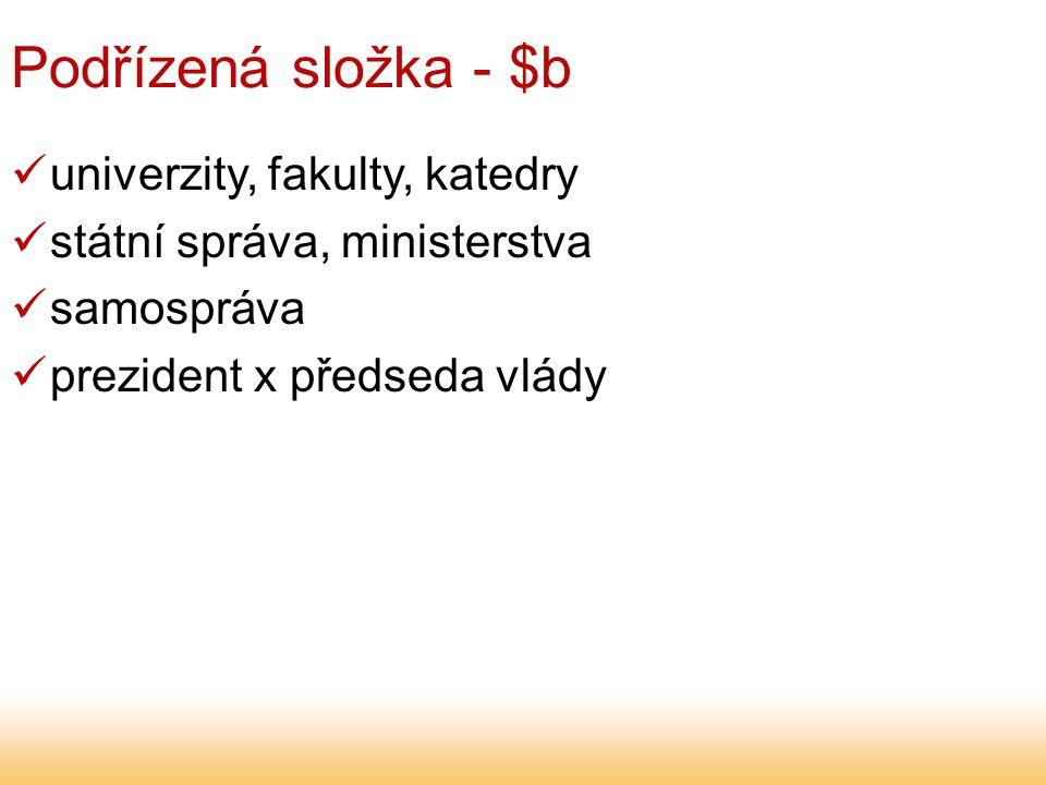 Podřízená složka - $b univerzity, fakulty, katedry státní správa, ministerstva samospráva prezident x předseda vlády