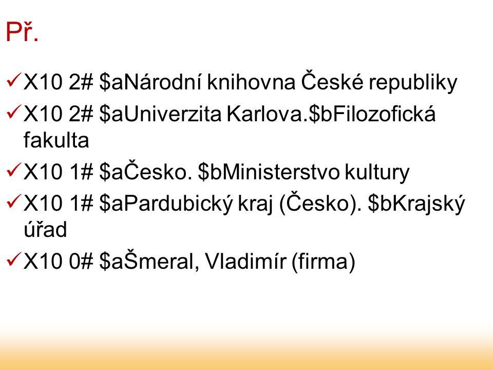 Př. X10 2# $aNárodní knihovna České republiky X10 2# $aUniverzita Karlova.$bFilozofická fakulta X10 1# $aČesko. $bMinisterstvo kultury X10 1# $aPardub