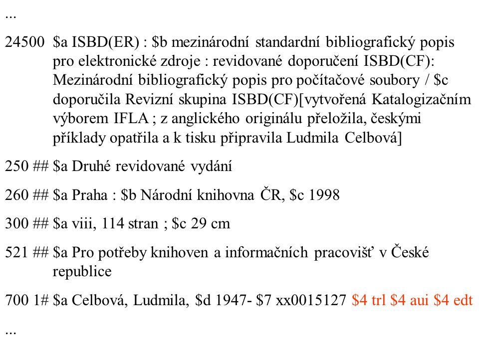 ... 24500 $a ISBD(ER) : $b mezinárodní standardní bibliografický popis pro elektronické zdroje : revidované doporučení ISBD(CF): Mezinárodní bibliogra