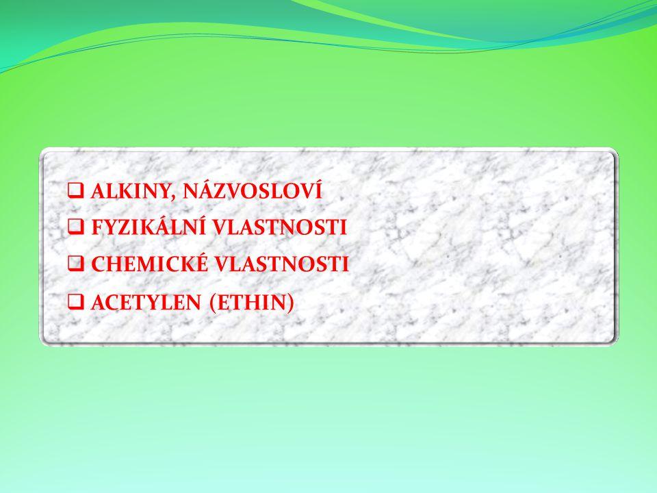 FFYZIKÁLNÍ VLASTNOSTI CCHEMICKÉ VLASTNOSTI AACETYLEN (ETHIN) AALKINY, NÁZVOSLOVÍ