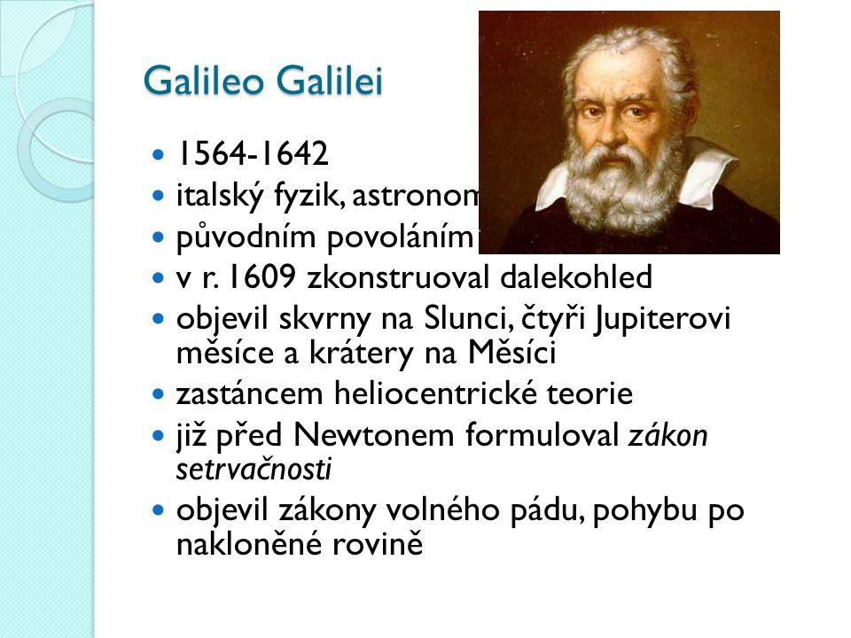 Galileo Galilei 1564-1642 italský fyzik, astronom a matematik původním povoláním lékař v r.
