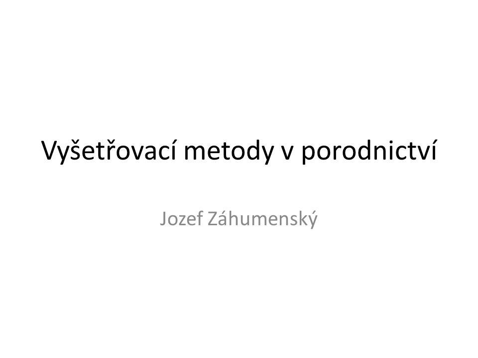 Vyšetřovací metody v porodnictví Jozef Záhumenský