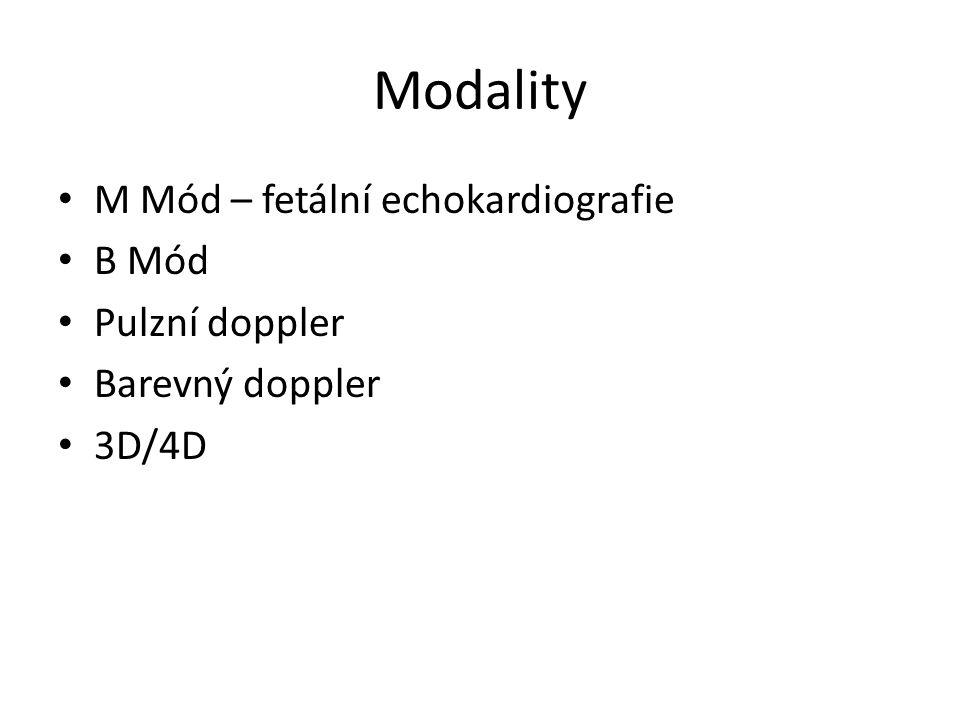 Modality M Mód – fetální echokardiografie B Mód Pulzní doppler Barevný doppler 3D/4D
